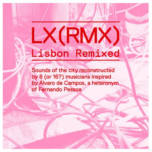 LX(RMX) Lisbon Remixed