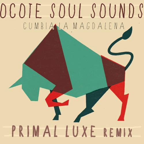 Ocote Soul Sounds- Cumbia La Magdalena(Primal Luxe remix)