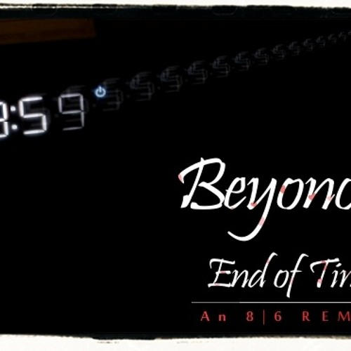 Beyonce - End of Time (An 8|6 Remix)