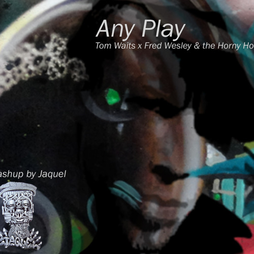 Any Play (Tom waits x Fred Wesley and the Horny Horns)