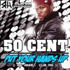 50 Cent - Put Your Hands Up (Roc Hound Club Mix)