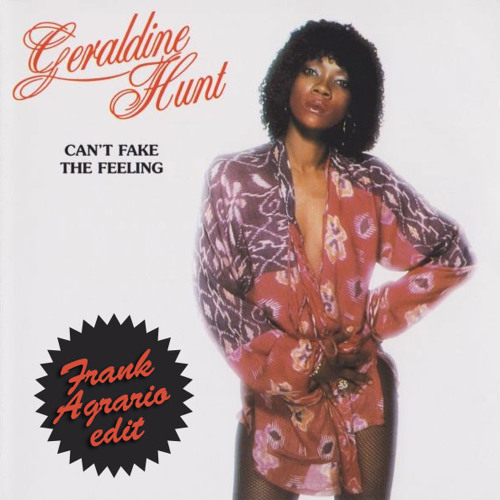 GERALDINE HUNT - you can't fake the feeling (FRANK AGRARIO edit)