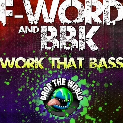 F-Word - Work That Bass (feat. BBK) [Drop The World]