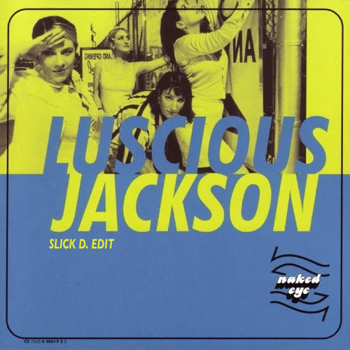Luscious Jackson - Naked Eye (Slick D. Re-Edit)
