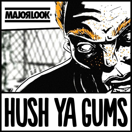 Major Look - Hush Ya Gums (Vocal Mix)