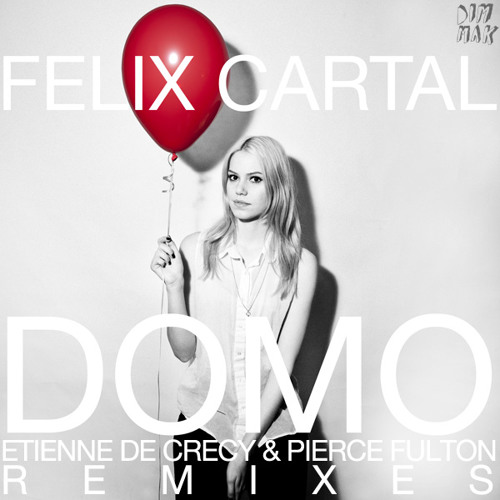 Felix Cartal - Domo (Pierce Fulton Remix)