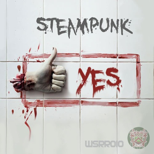 DJ STEAMPUNK - YES (Why So Rotten? Recordings) OUT NOW!!! - WSRR010/WSRR014)