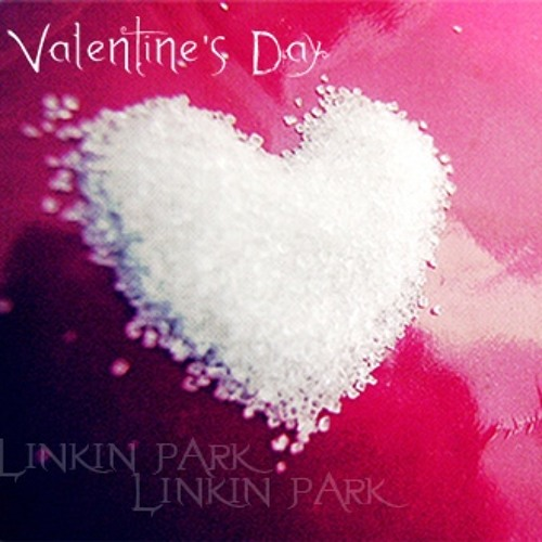 VALENTINE'S DAY linkin park--by tuTs
