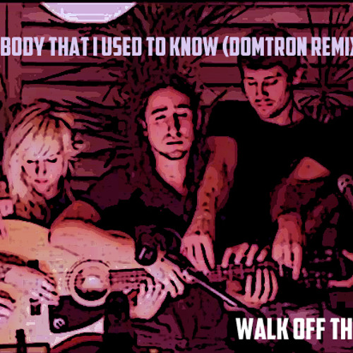 Somebody That I Used To Know - Walk off the Earth (Domtron Remix)