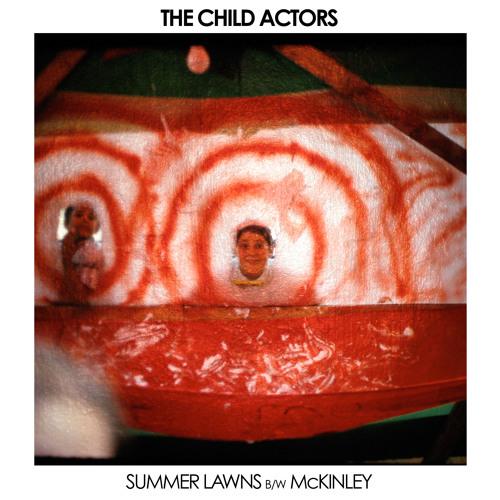 The Child Actors - Summer Lawns b/w McKinley