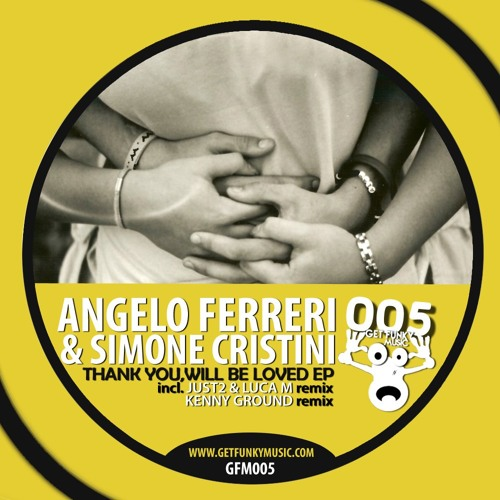 Angelo Ferreri, Simone Cristini - Thank you will be loved (Kenny Ground Remix) [Get Funky Music]