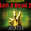 Left For Dead 2 Metal -