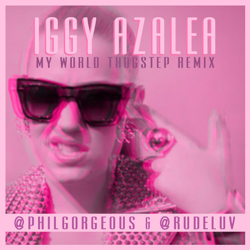 Iggy Azalea My World (PhilGorgeous & Rudeluv THUGSTEP REMIX)