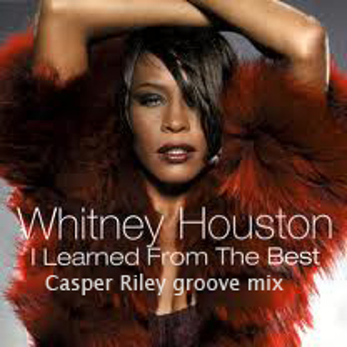 Whitney Houston - I Learned From The Best (Casper Riley Groove Mix)