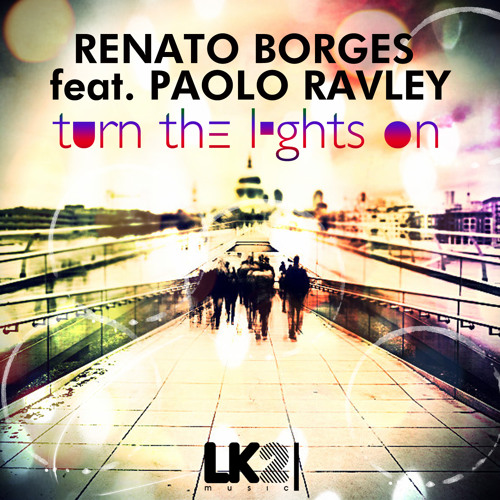 [OUT NOW] Renato Borges ft. Paolo Ravley - Turn the Lighs On [LK2 Music]