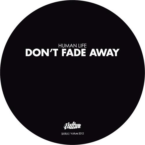 Human Life - Don't Fade Away