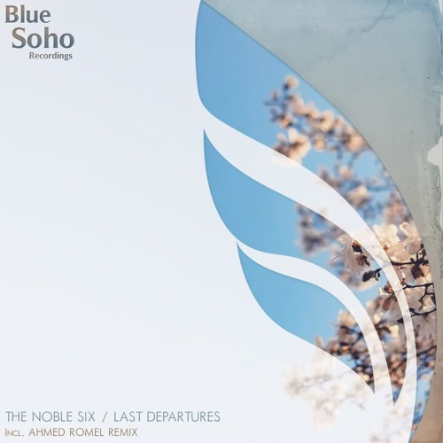 The Noble Six - Last Departures (Preview) [OUT NOW ON BLUE SOHO RECORDINGS!]