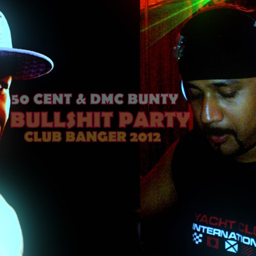 50 CENT & DMC BUNTY - BULLSHIT PARTY (Club Banger 2012)