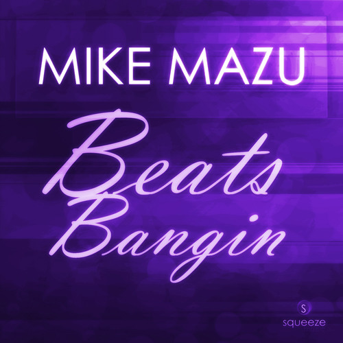Mike Mazu - Beats Bangin (Original Mix) * OUT NOW *