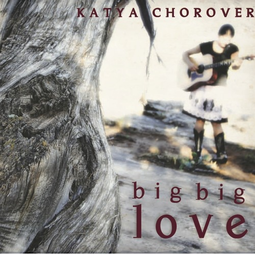 Big Big Love - Katya Chorover