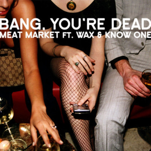 Meat Market by Bang, You're Dead ft. Wax & Know One