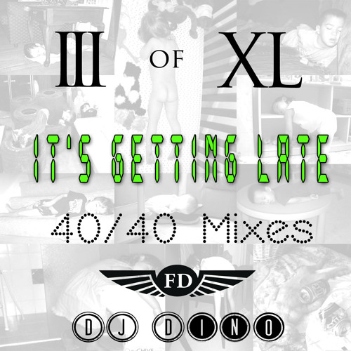 Mix 3 of 40 (It's Getting Late Mix) By DJ Dino
