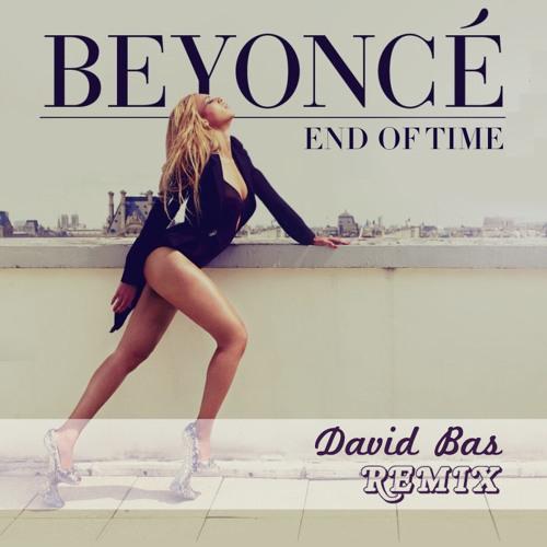 Beyonce- End Of Time (David Bas remix)