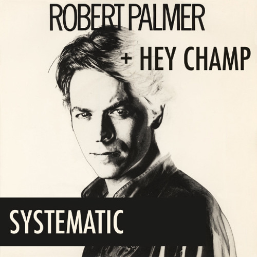 """Robert Palmer - You Are In My System (Hey Champ """"Systematic"""" Edit)"""