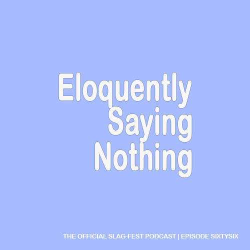 ESN066 : Eloquently Saying Nothing 066