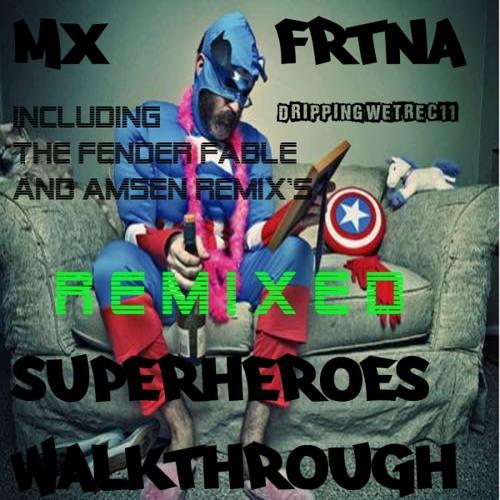 Mx Frtna - Superheroes Walkthrough ( Amsen Remix)