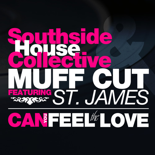 Southside House Collective & Muff Cut Feat St. James - Can You Feel The Love