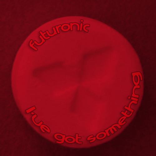 Futuronic - I've Got Something (Deep Mix)
