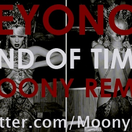 Beyoncé - End Of Time (Moony 2step Remix)