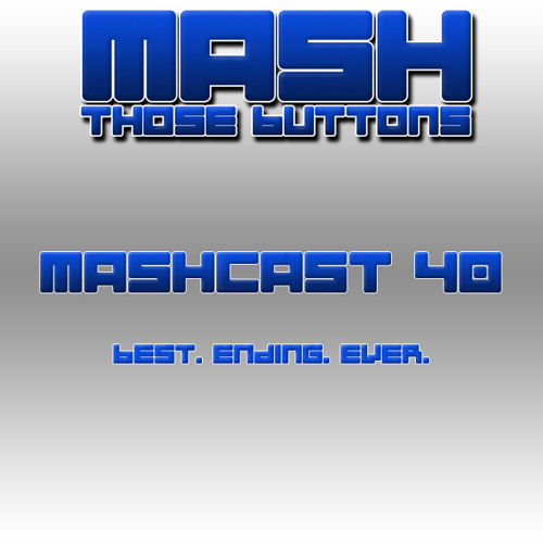 Mashcast #40: Best. Ending. Ever.