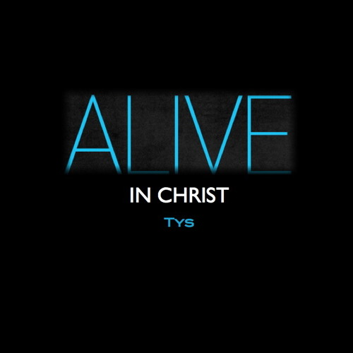 Alive in Christ (Tys)