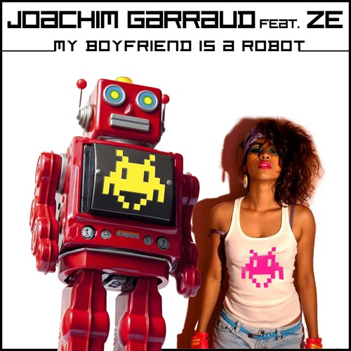Joachim Garraud feat. Ze - My Boyfriend Is A Robot (Ido Shoam Remix) OUT NOW!! Zemixx Records