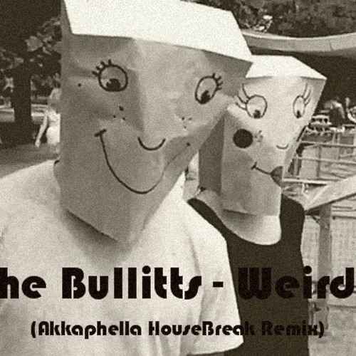 The Bullitts - Weirdo (Akkaphella HouseBreak Remix)(Please Share)