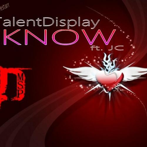 TalentDisplay ft. JC (of The Finest) - I Know (Prod. By Bravestarr)