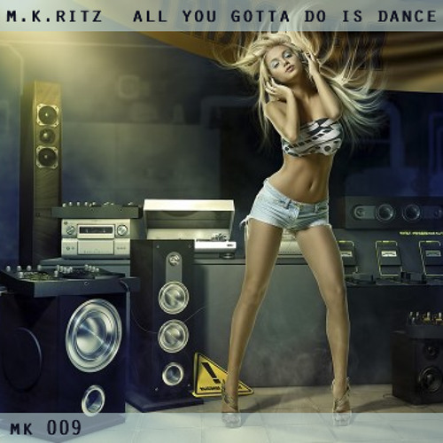 m.k.ritz - all you gotta do is dance (MK 009)