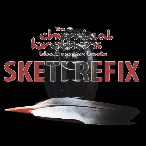 [FREE DOWNLOAD!!] Chemical Brothers - Block Rockin' Beats (Sketi Refix) [FREE DOWNLOAD!!]