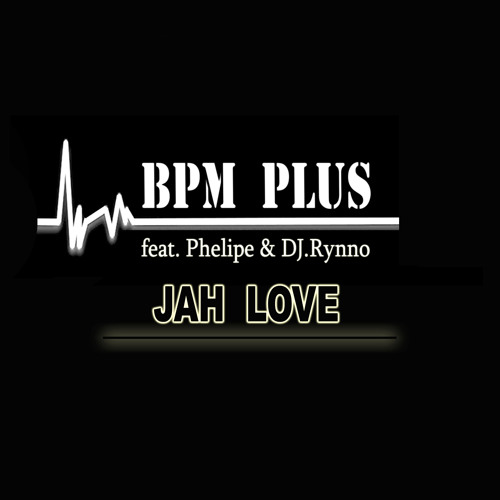 BPM Plus feat.Phelipe & Dj Rynno - Jah Love (Radio Edit)