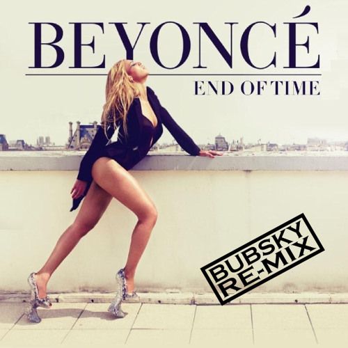 Beyoncé - End Of Time (Bubsky Remix)