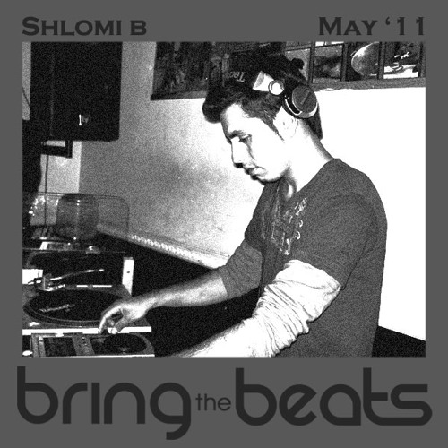 Shlomi B - bringthebeats - May 2011