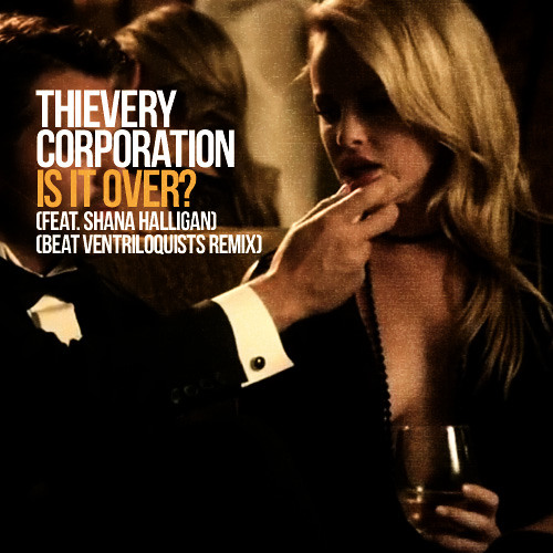 Thievery Corporation - Is it Over? (feat. Shana Halligan) (Beat Ventriloquists Remix)