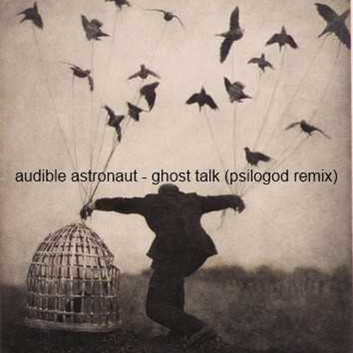 Audible Astronaut - Ghost Talk (psilogod remix)
