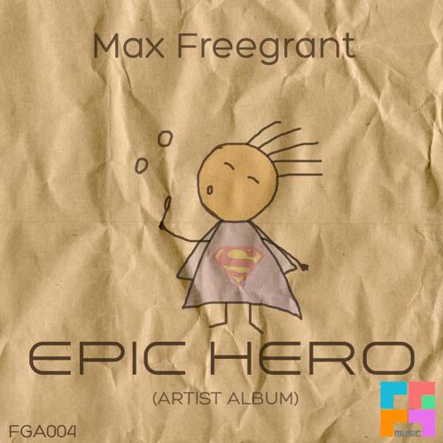 Max Freegrant - Epic Hero (ALBUM PREVIEW)