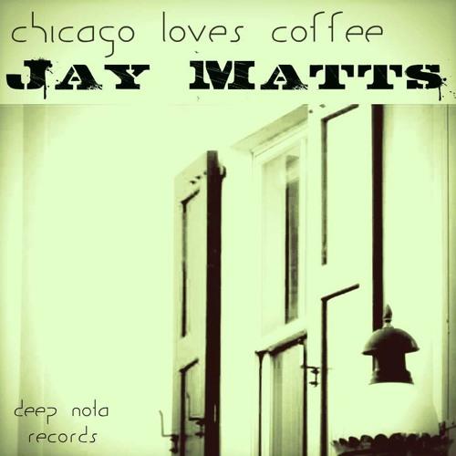 Jay Matts - Chicago Loves Coffee (DeepNotaRecords)