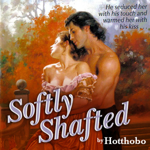 Softly Shafted Mixed By Hotthobo