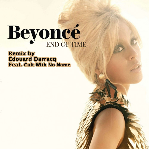 Beyoncé - End of time (remix by Edouard Darracq Feat. Cult With No Name)
