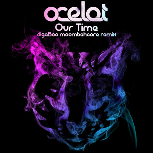 Ocelot - Our Time (digaBoo moombahcore remix)